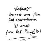 Traurigkeit kommt nicht von den schlechten Umständen Es kommt von den schlechten Gedanken Vektor Abbildung