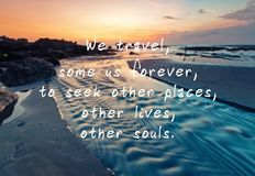 Travel Inspirational and Motivational Quote. We Travel Some of Us Forever, To Seek Other Places, Other Lives, Other Souls. Blurry Retro Style Background stock image