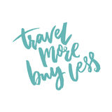 Travel more, buy less. Inspirational quote about life and consumerism. Royalty Free Stock Photography