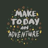 Make today an adventure motivational handwritten quote with brush stock illustration