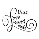 True love never ends. Handdrawn calligraphy for Valentine`s day. Ink illustration. Modern dry brush lettering. Vector. Illustration Stock Photography