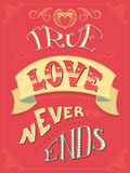 True love never ends. Romantic quote. Vintage coloured hand-lettering. Can be used as a poster for Valentine`s day and wedding or print on t-shirts and bags Royalty Free Stock Photos
