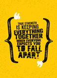 True Strength Is Keeping Everything Together When Everyone Expects You To Fall Apart. Inspiring Motivation Quote. Royalty Free Stock Image