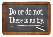 Tun Sie oder tun Sie nicht Es gibt keinen Versuch Stockbilder