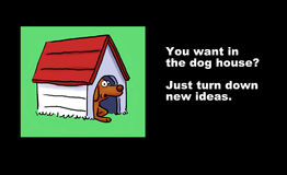 Turn Down New Ideas. Business illustration of a dog in a dog house and the words, 'You want in the dog house?  Just turn down new ideas Stock Images