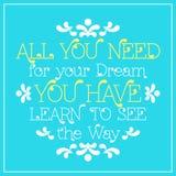 Tutti che abbiate bisogno di per il vostro sogno, youhave Impari vedere Immagine Stock