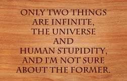Only two things are infinite, the universe and human stupidity Stock Images