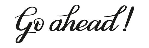Go ahead! Brush pen lettering. Vector. vector illustration
