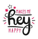 Type hipster slogan hey makes me happy and star. Hand-drawn vector illustration lettering. Creative vintage hipster typography design for card or t-shirt Stock Photos