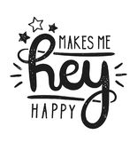 Type hipster slogan hey makes me happy and star. Hand-drawn vector illustration lettering. Creative vintage hipster typography design for card or t-shirt Royalty Free Stock Image