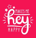 Type hipster slogan hey makes me happy and star. Hand-drawn vector illustration lettering. Creative vintage hipster typography design for card or t-shirt Stock Photography