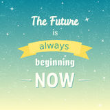 Typographic background with quote. The Future Is Always Beginning Now typographic background Stock Image