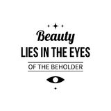 Typographic poster with aphorism Beauty lies in the eyes of the beholder. Black letters on white background vector illustration
