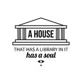 Typographic poster with aphorism A house that has a library in it has a soul. Black letters on white background stock illustration