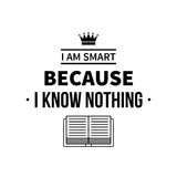 Typographic poster with aphorism I am smart because I know nothing. Black letters on white background vector illustration