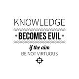 Typographic poster with aphorism Knowledge becomes evil if the aim be not virtuous. Black letters on white background stock illustration