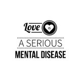 Typographic poster. With aphorism Love is a serious mental disease. Black letters on white background stock illustration
