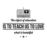 Typographic poster with aphorism The object of education is to teach us to love what is beautiful. Black letters on white background vector illustration