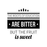 Typographic poster. With aphorism The roots of education are bitter but the fruit is sweet. Black letters on white background Royalty Free Stock Photography