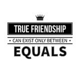 Typographic poster with aphorism True friendship can exist only between equals. Black letters on white background vector illustration