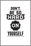 Typographic Poster Design - Don't be so hard on yourself Royalty Free Stock Image