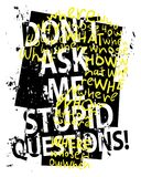 Don`t ask me stupid questions / T shirt graphics grunge slogan tee / Textile vector print poster design Stock Photos