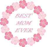 Typography banner Best Mom Ever. Pink wreath and lettering on a white background, sakura flowers Stock Images