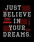 Typography Design Just Believe In Your Dreams T-shirt Graphic, Vector Image. Typography Design Just Believe In Your Dreams Typography Design, Tshirt Graphic Royalty Free Stock Photography