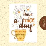 Typography poster with cup of tea or coffee and cute steam. Have a nice day - cute funny cartoon illustration with cup of coffee or tea. Typography lettering Royalty Free Stock Photography