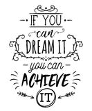 Typography poster with hand drawn elements. Inspirational quote. If you can dream it you can achieve it. Concept design for t-shirt, print, card. Vintage Royalty Free Stock Image