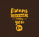 Typography for poster, invitation, greeting card or t-shirt. Dreams don`t work unless you do. Inspirational quote, motivation. Typography for poster, invitation stock illustration