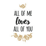 Typography romantic poster about love. Vector Quote. Gold roses. Hand lettering typography poster about love. Romantic family quote All of me loves all of you Royalty Free Stock Image