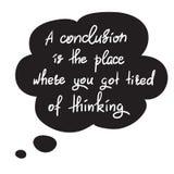 Uma conclusão é o lugar onde você ficou cansado do pensamento - citações inspiradores engraçadas escritas à mão Imagem de Stock