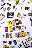 Un texte d'écriture de mot montrant le concept ce qui a apporté de vous interrogent ici fait de la lettre différente de journal d Photos stock