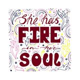 Unique hand-drawn lettering quote with a phrase She has fire in her soul.  Stock Images