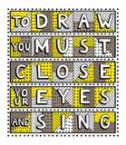 To draw you must close your eyes and sing. Unique handdrawn lettering quote. To draw you must close your eyes and sing Royalty Free Stock Image