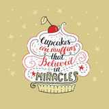 Unique lettering poster with a phrase- Cupcakes are muffins that believed in miracles. Stock Images