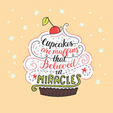 Unique lettering poster with a phrase - Cupcakes are muffins that believed in miracles. Vector art. Royalty Free Stock Image