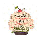 Unique lettering poster with a phrase - Cupcakes are muffins that believed in miracles. Vector art. Stock Photography