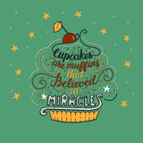 Unique lettering poster with a phrase- Cupcakes are muffins that believed in miracles. Royalty Free Stock Photography