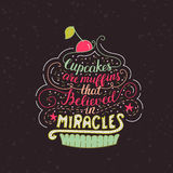 Unique lettering poster with a phrase- Cupcakes are muffins that believed in miracles. Stock Photography