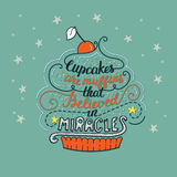Unique lettering poster with a phrase- Cupcakes are muffins that believed in miracles. Royalty Free Stock Photos