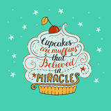 Unique lettering poster with a phrase- Cupcakes are muffins that believed in miracles. Royalty Free Stock Image