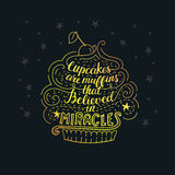 Unique lettering poster with a phrase- Cupcakes are muffins that believed in miracles. Royalty Free Stock Photo