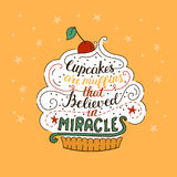 Unique lettering poster with a phrase- Cupcakes are muffins that believed in miracles. Stock Photo
