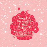 Unique lettering poster with a phrase- Cupcakes are muffins that believed in miracles. Royalty Free Stock Images