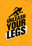 Unleash Your Legs. Inspiring Running and Fitness Sport Motivation Quote. Creative Vector Sport Illustration. Unleash Your Legs. Inspiring Running and Fitness Stock Photos