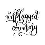 Unplugged ceremony black and white hand lettering inscription Stock Images