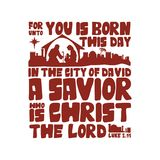 For unto you is born this day in the city of David a Savior who is Christ the Lord, Luke 2:11. royalty free illustration