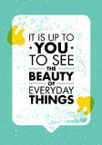 It Is Up To You To See The Beauty Of Everyday Things. Inspiring Creative Motivation Quote. Vector Typography Banner Stock Photography